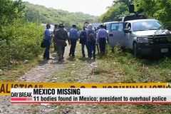 11 bodies found in Mexico; president to overhaul police
