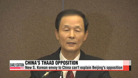 New S. Korean envoy to China can't explain Beijing's THAAD opposition